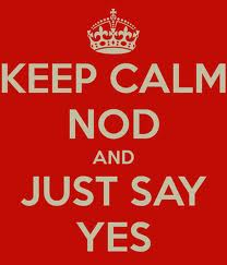 Nod and say yes